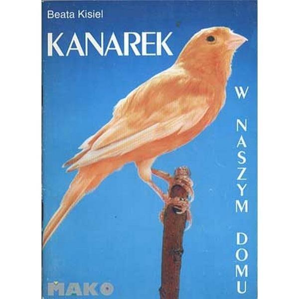 """Książka """"Kanarek w naszym domu"""" wyd. Mako Press."""